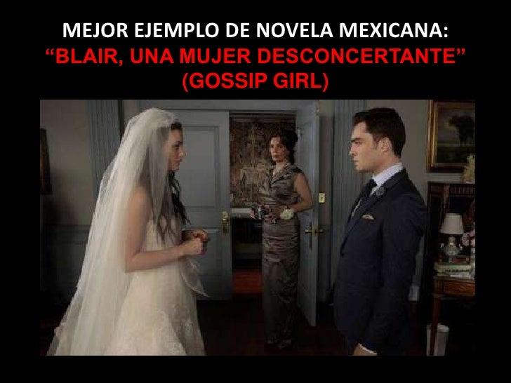 """MEJOR EJEMPLO DE NOVELA MEXICANA:""""BLAIR, UNA MUJER DESCONCERTANTE""""            (GOSSIP GIRL)"""