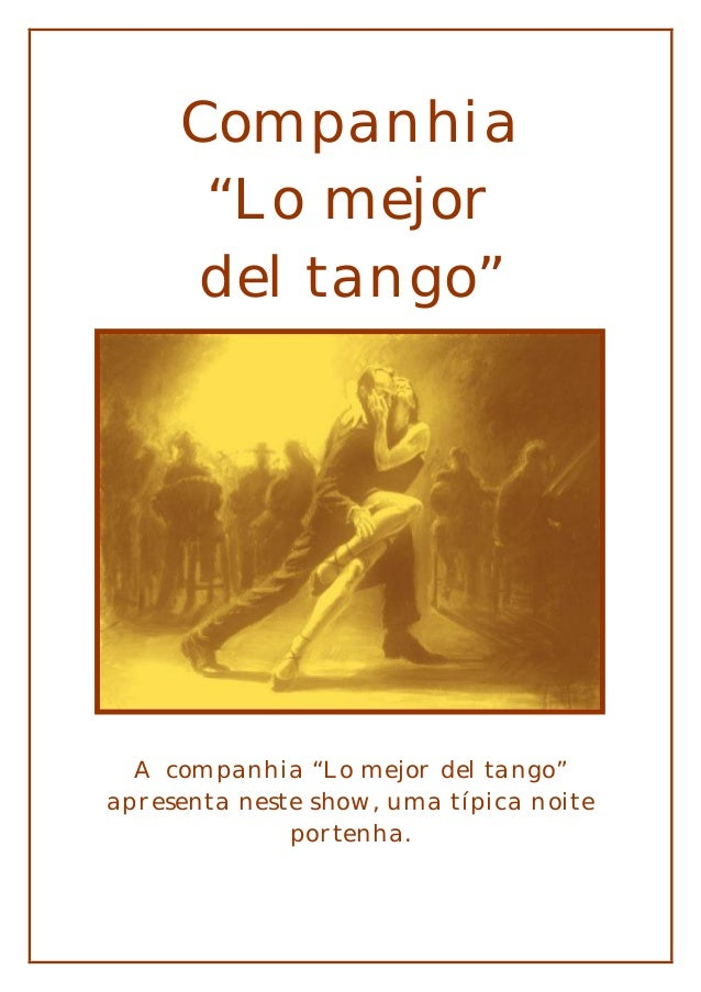 """Companhia """"Lo mejor del tango"""" A companhia """"Lo mejor del tango"""" apresenta neste show, uma típica noite portenha."""