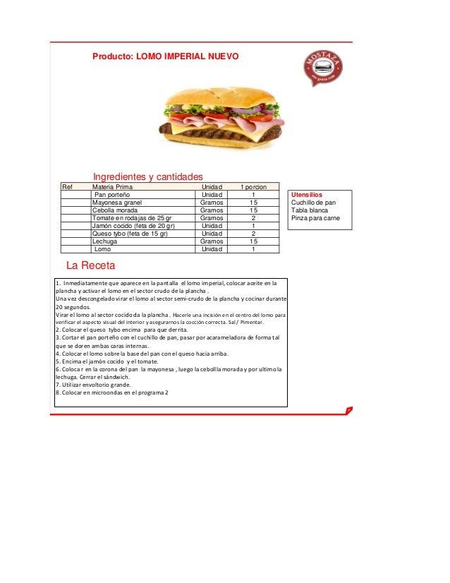 Producto: LOMO IMPERIAL NUEVO Ingredientes y cantidades Ref Materia Prima Unidad 1 porcion Pan porteño Unidad 1 Utensilios...