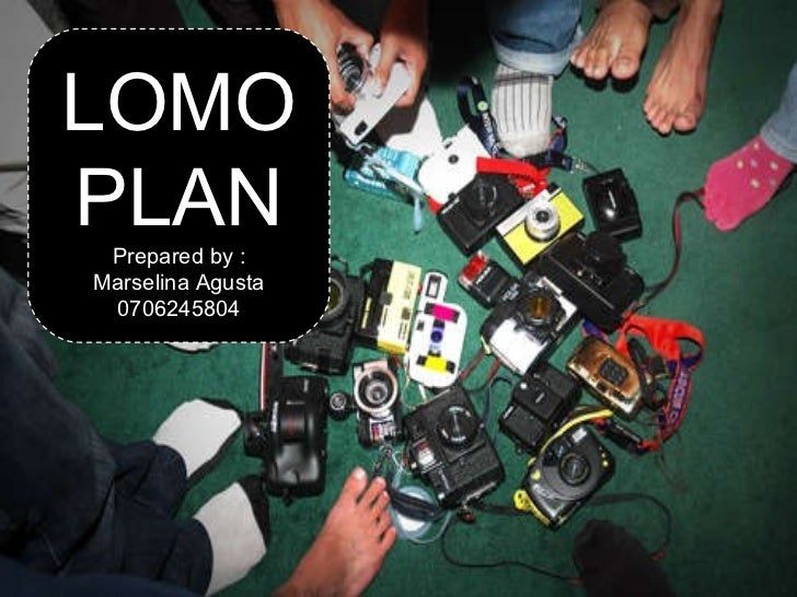LOMO PLAN Prepared by : Marselina Agusta 0706245804