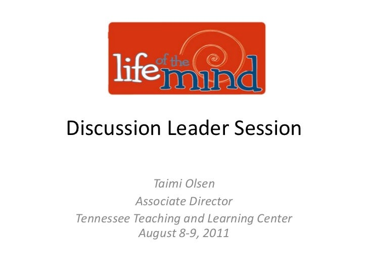 Discussion Leader Session<br />Taimi Olsen<br />Associate Director<br />Tennessee Teaching and Learning CenterAugust 8-9, ...