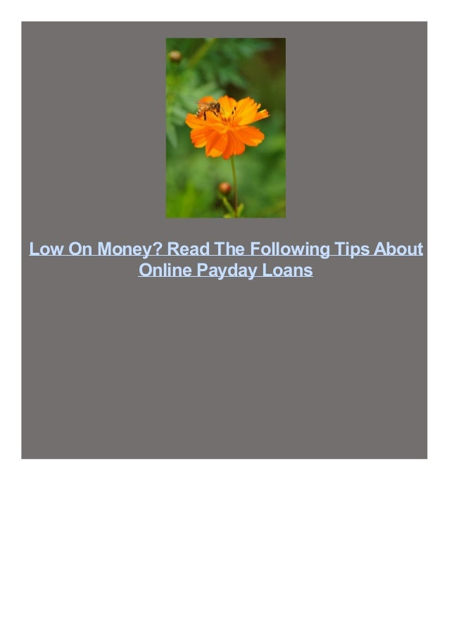 Low On Money? Read The Following Tips About Online Payday Loans