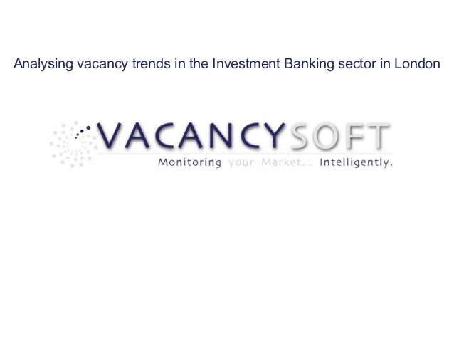 Analysing vacancy trends in the Investment Banking sector in London