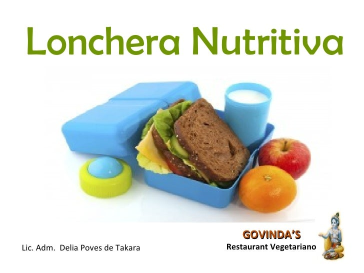 Lonchera Nutritiva                                     GOVINDA'SLic. Adm. Delia Poves de Takara   Restaurant Vegetariano