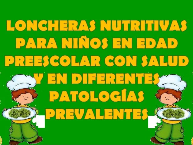 LONCHERA SALUDABLE Es un conjunto de alimentos que tiene por finalidad proveer a los alumnos de la energía y nutrientes ne...
