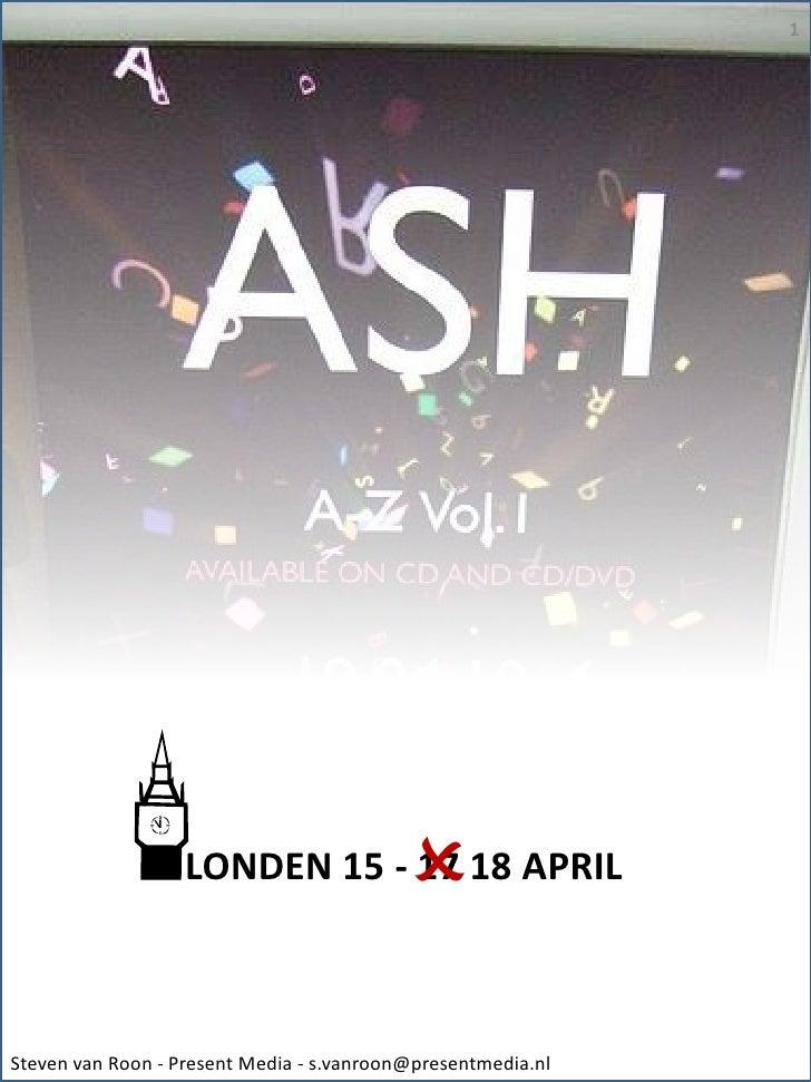 LONDEN 15 - 17 18 APRIL <ul><li>Steven van Roon - Present Media - s.vanroon@presentmedia.nl </li></ul>