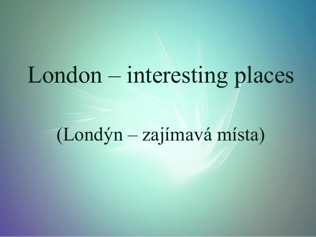 London – interesting places (Londýn – zajímavá místa)