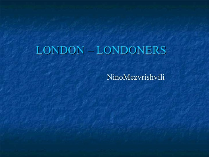 LONDON – LONDONERS   NinoMezvrishvili