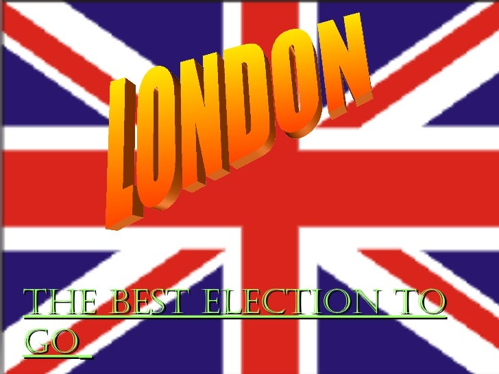 The best election to go   LONDON The best election to go