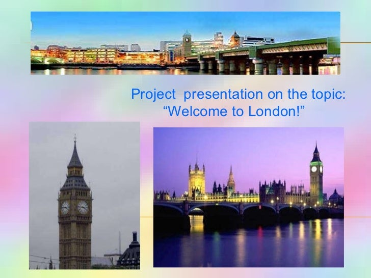 "Project  presentation on the topic:  "" Welcome to London!"""