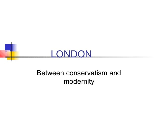 LONDONBetween conservatism and       modernity