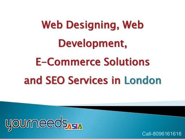 Web Designing, Web      Development,  E-Commerce Solutionsand SEO Services in London                      Call-8096161616