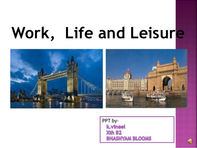 Work, Life and Leisure PPT by-