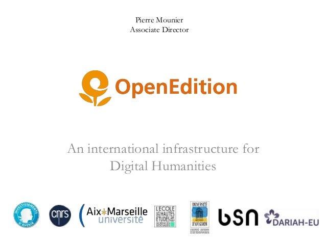 Pierre Mounier Associate Director  An international infrastructure for Digital Humanities