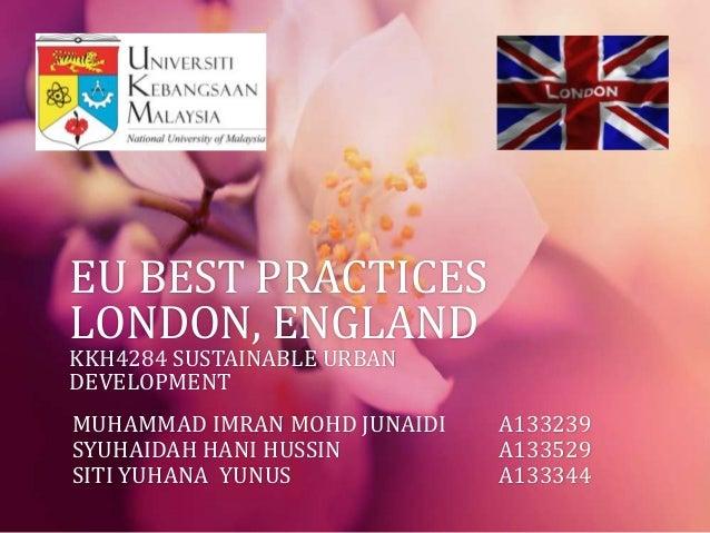 EU BEST PRACTICES LONDON, ENGLAND KKH4284 SUSTAINABLE URBAN DEVELOPMENT MUHAMMAD IMRAN MOHD JUNAIDI A133239 SYUHAIDAH HANI...