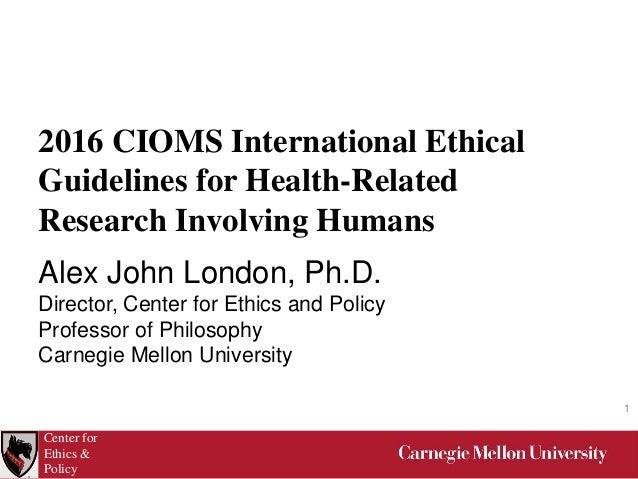 alex john london 2016 cioms international ethical guidelines for he rh slideshare net CIOMS VII cioms iii/v guidelines