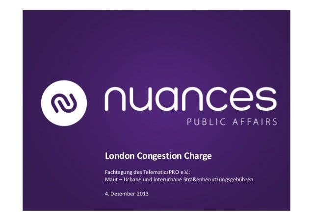 London Congestion Charge Fachtagung des TelematicsPRO e.V.: Maut – Urbane und interurbane Straßenbenutzungsgebühren 4. Dez...