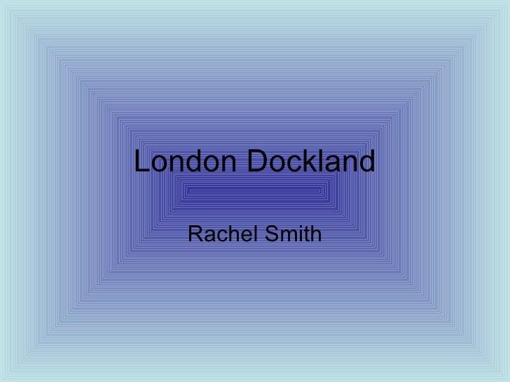 London Dockland Rachel Smith