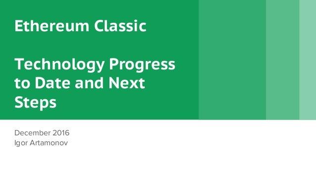 Ethereum Classic Technology Progress to Date and Next Steps December 2016 Igor Artamonov