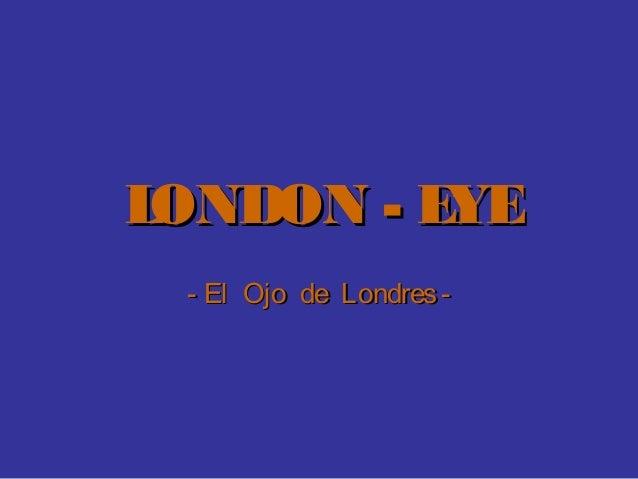 LONDON - EYELONDON - EYE- El Ojo de Londres-- El Ojo de Londres-