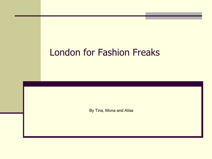 London for Fashion Freaks By Tina, Mona and Alisa