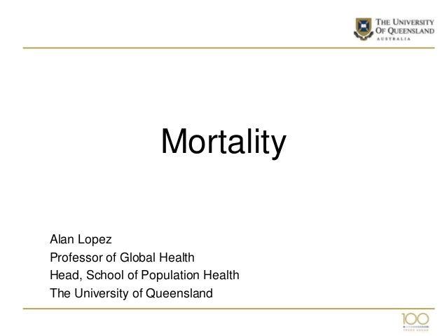 MortalityAlan LopezProfessor of Global HealthHead, School of Population HealthThe University of Queensland