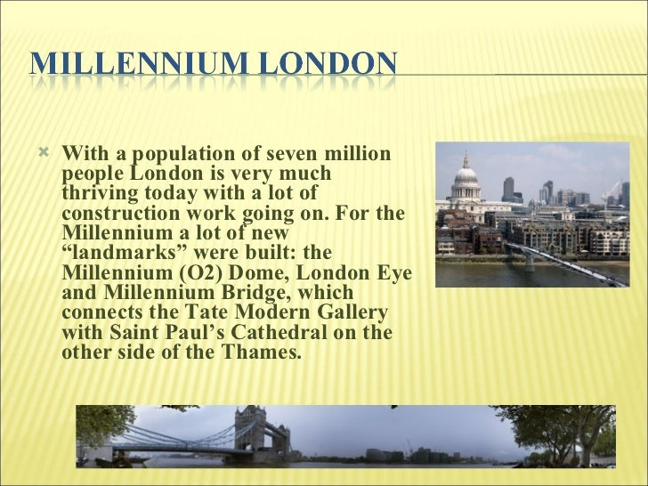 <ul><li>With a population of seven million people London is very much thriving today with a lot of construction work going...