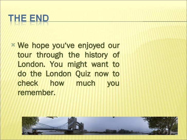 <ul><li>We hope you've enjoyed our tour through the history of London. You might want to do the London Quiz now to check h...