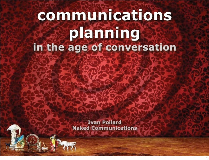 communications    planning in the age of conversation                Ivan Pollard        Naked Communications             ...