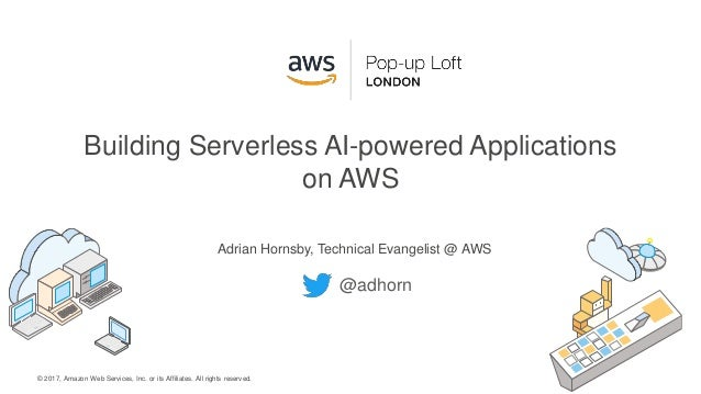 © 2017, Amazon Web Services, Inc. or its Affiliates. All rights reserved. Adrian Hornsby, Technical Evangelist @ AWS Build...