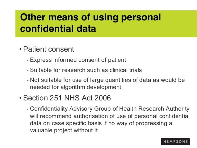 Other means of using personal confidential data • Patient consent • Express informed consent of patient • Suitable for res...