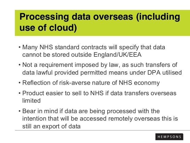 Processing data overseas (including use of cloud) • Many NHS standard contracts will specify that data cannot be stored ou...