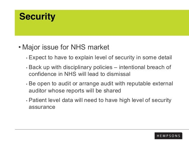 Security • Major issue for NHS market • Expect to have to explain level of security in some detail • Back up with discipli...