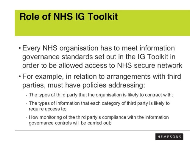 Role of NHS IG Toolkit • Every NHS organisation has to meet information governance standards set out in the IG Toolkit in ...
