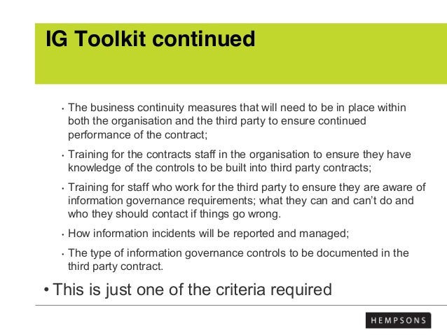 IG Toolkit continued • The business continuity measures that will need to be in place within both the organisation and the...