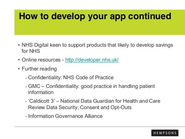 How to develop your app continued • NHS Digital keen to support products that likely to develop savings for NHS • Online r...