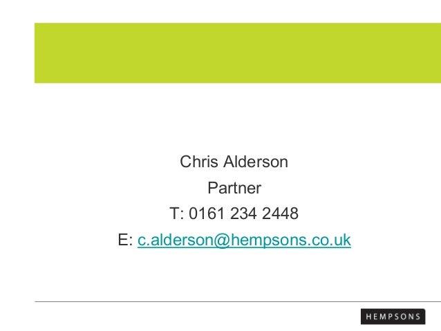 Chris Alderson Partner T: 0161 234 2448 E: c.alderson@hempsons.co.uk