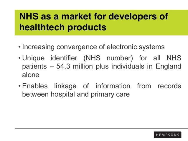 NHS as a market for developers of healthtech products • Increasing convergence of electronic systems • Unique identifier (...