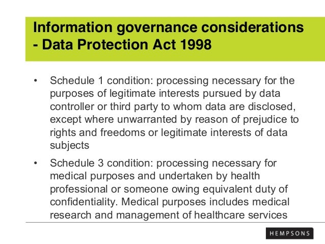 Information governance considerations - Data Protection Act 1998 • Schedule 1 condition: processing necessary for the purp...