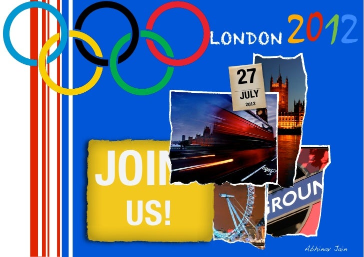 LONDON    2012         27         JULY          2012JOIN US!                 Abhinav Jain