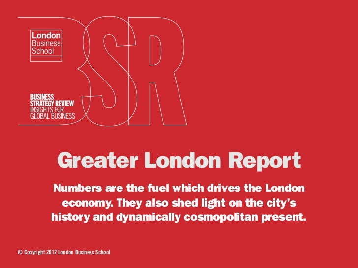 Greater London Report              Numbers are the fuel which drives the London                economy. They also shed lig...