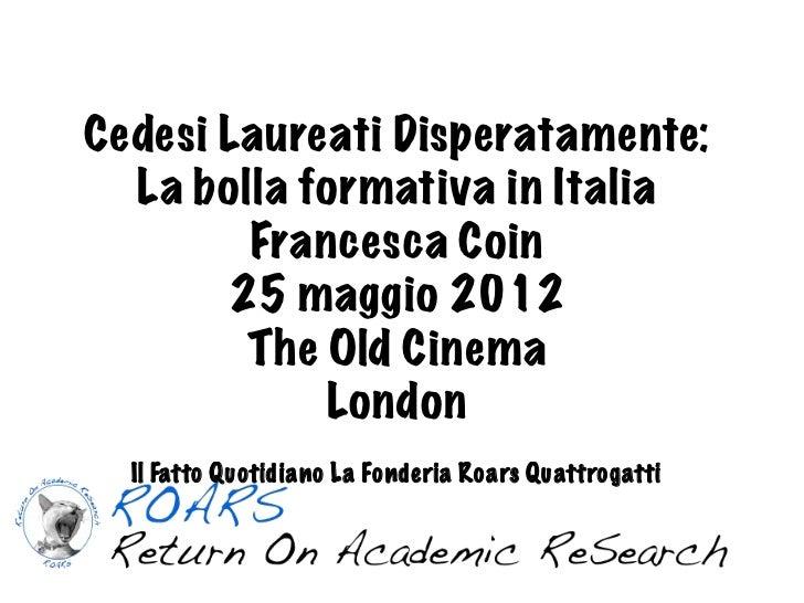 Cedesi Laureati Disperatamente:  La bolla formativa in Italia        Francesca Coin       25 maggio 2012        The Old Ci...