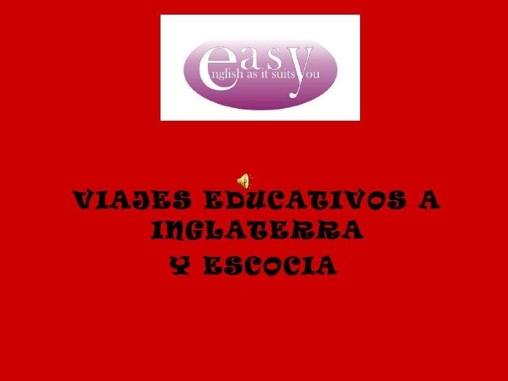 <ul><li>VIAJES EDUCATIVOS A INGLATERRA  </li></ul><ul><li>Y ESCOCIA </li></ul>