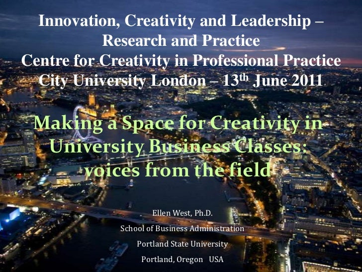 Innovation, Creativity and Leadership –           Research and PracticeCentre for Creativity in Professional Practice  Cit...