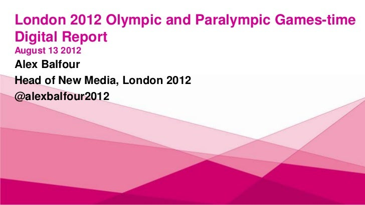 London 2012 Olympic and Paralympic Games-timeDigital ReportAugust 13 2012Alex BalfourHead of New Media, London 2012@alexba...