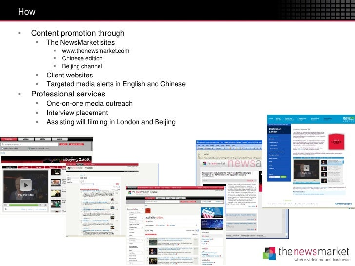 How   Content promotion through        The NewsMarket sites              www.thenewsmarket.com              Chinese ed...