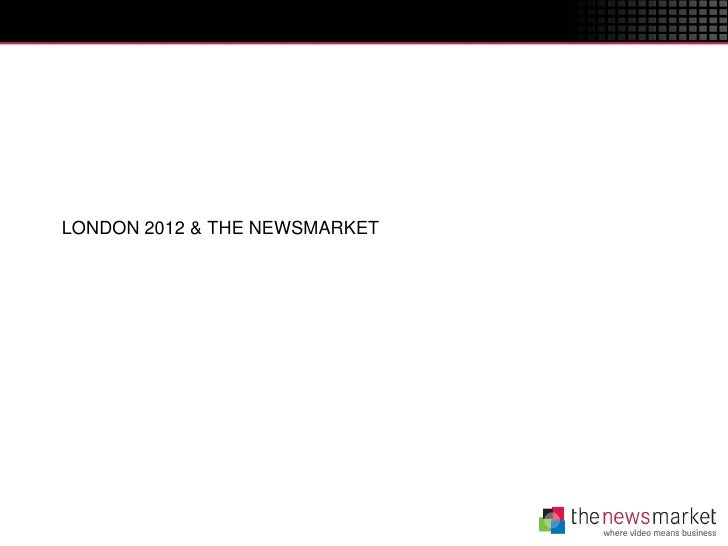LONDON 2012 & THE NEWSMARKET