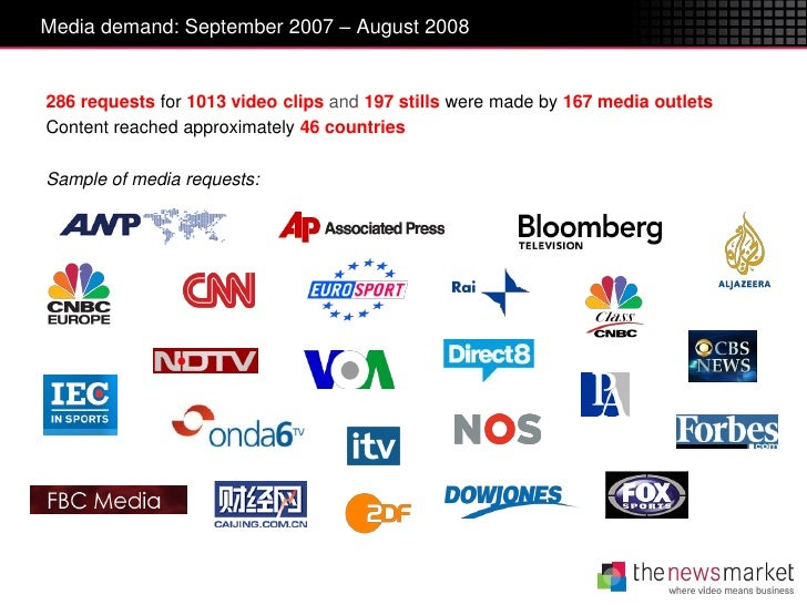 Media demand: September 2007 – August 2008286 requests for 1013 video clips and 197 stills were made by 167 media outletsC...