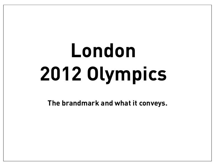 London2012 OlympicsThe brandmark and what it conveys.