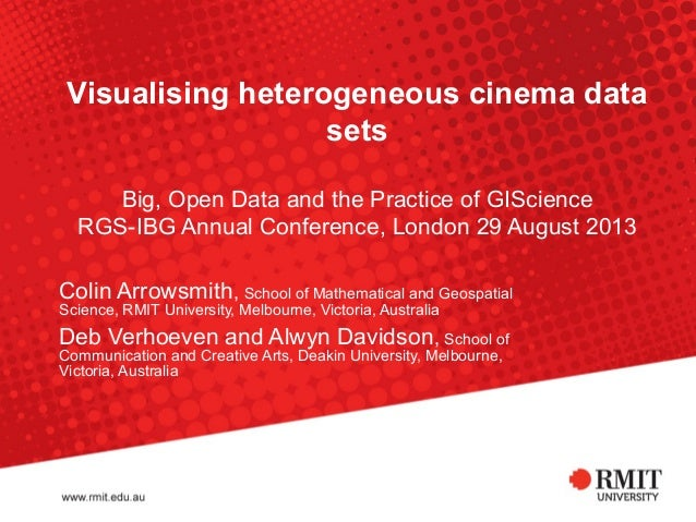 Visualising heterogeneous cinema data sets Big, Open Data and the Practice of GIScience RGS-IBG Annual Conference, London ...